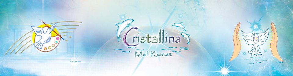Cristallina-Mal-Kunst  ~  Vision ~ Seele ~ Energie  ~ Mal-Kunst der neuen Zeit